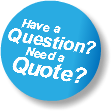 Have a Question? Need a Quote?